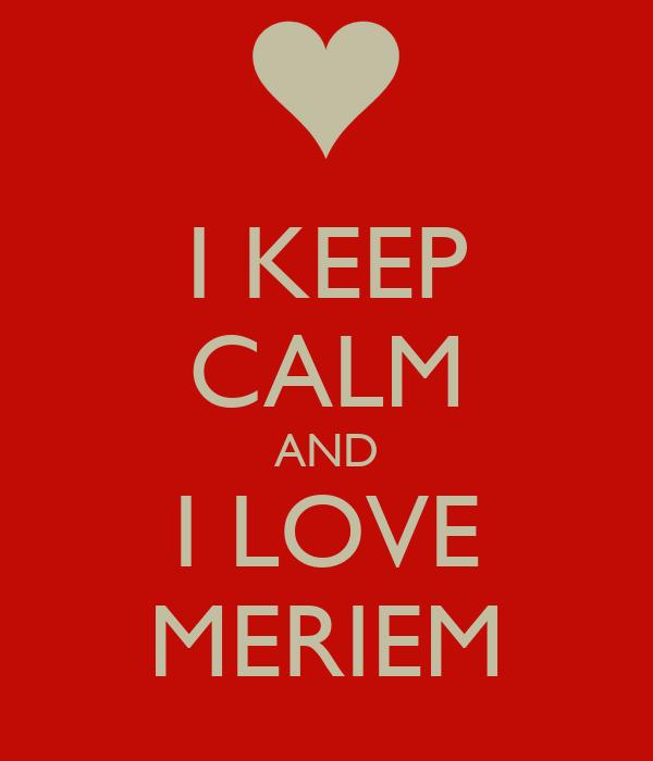 I KEEP CALM AND I LOVE MERIEM