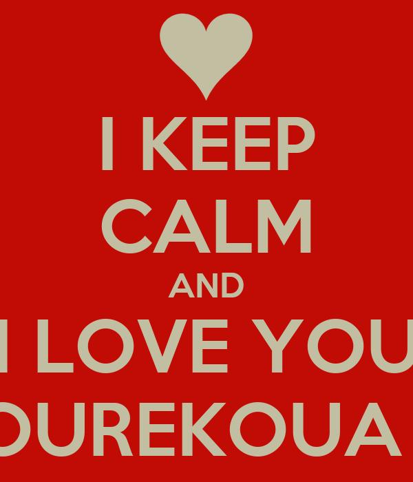 I KEEP CALM AND I LOVE YOU POUREKOUA M