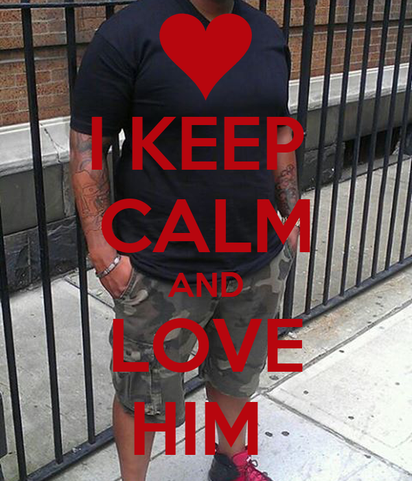 I KEEP  CALM AND LOVE HIM