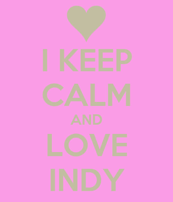 I KEEP CALM AND LOVE INDY