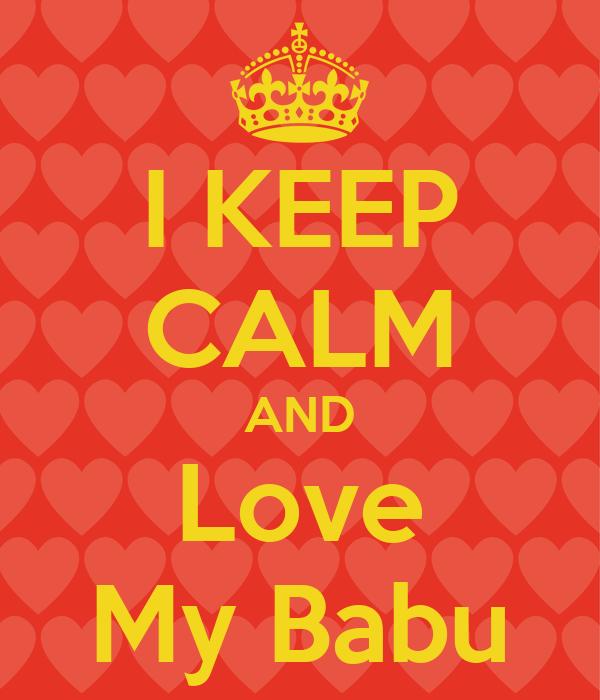 I KEEP CALM AND Love My Babu