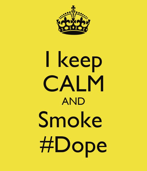 I keep CALM AND Smoke  #Dope