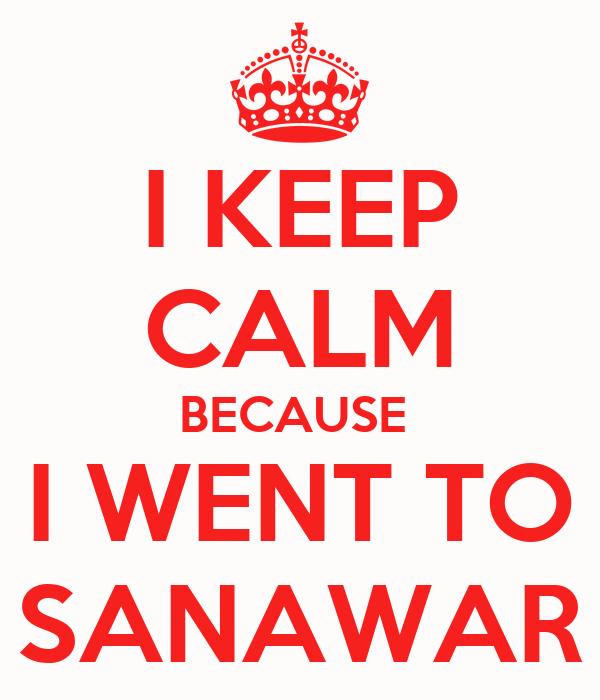 I KEEP CALM BECAUSE  I WENT TO SANAWAR