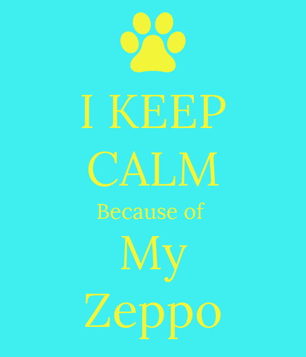 I KEEP  CALM Because of  My Zeppo