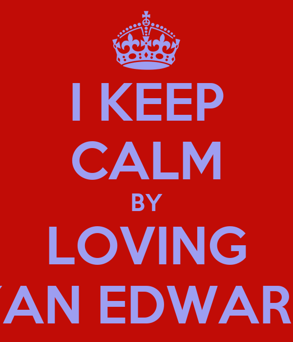 I KEEP CALM BY LOVING RYAN EDWARDS
