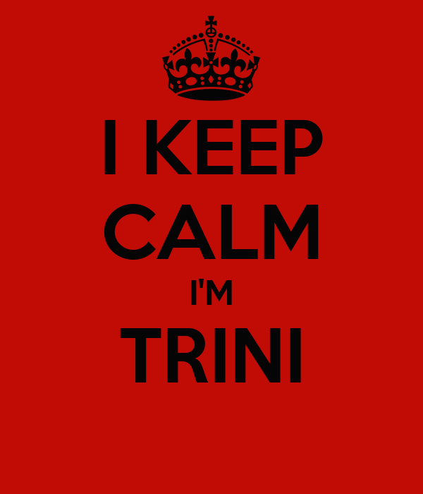I KEEP CALM I'M TRINI