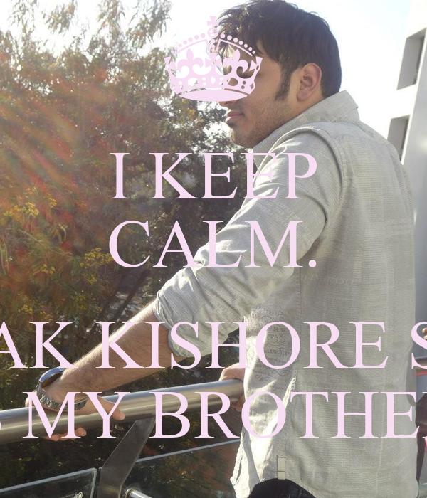 I KEEP CALM.  RAUNAK KISHORE SAHAY IS MY BROTHER.