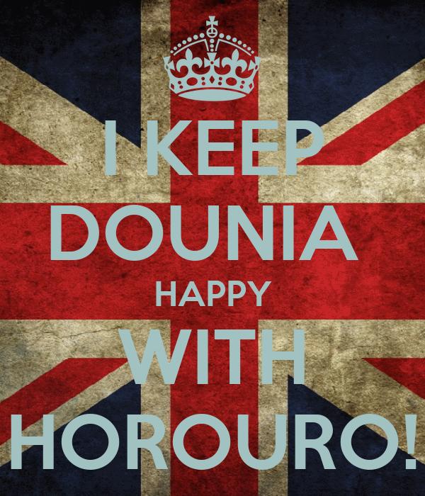 I KEEP DOUNIA  HAPPY WITH HOROURO!