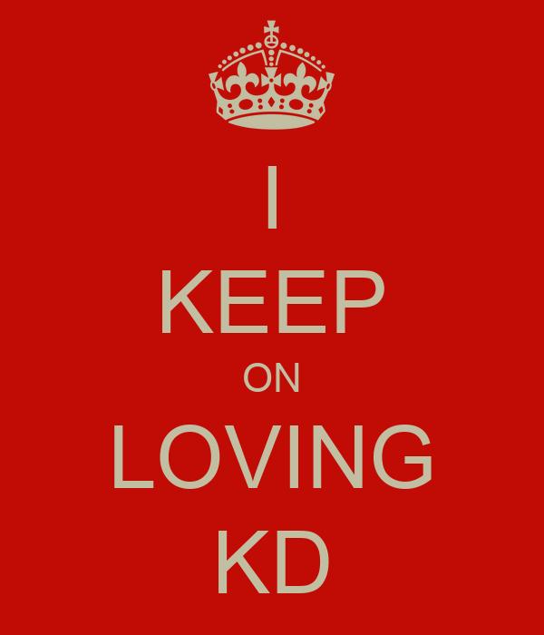 I KEEP ON LOVING KD