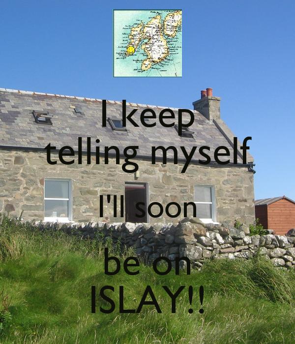 I keep telling myself I'll soon be on ISLAY!!