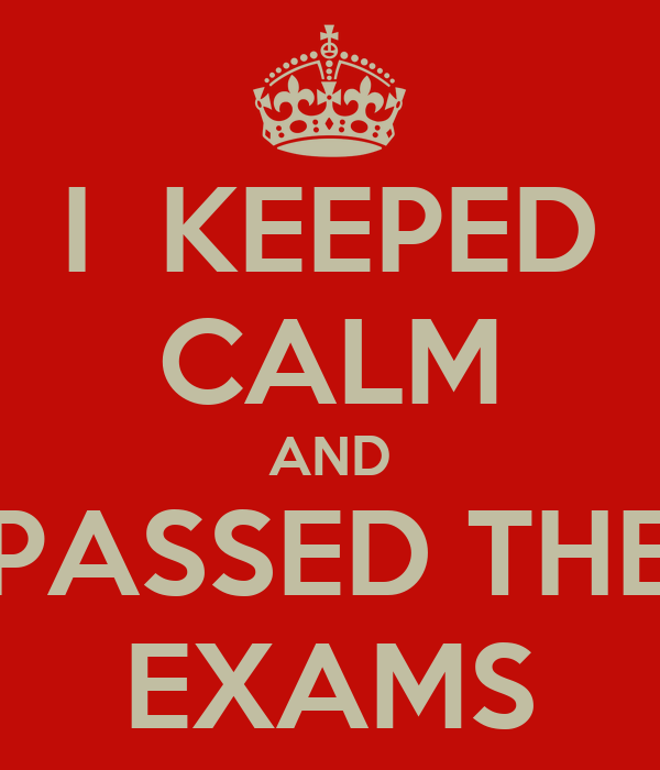 I  KEEPED CALM AND PASSED THE EXAMS