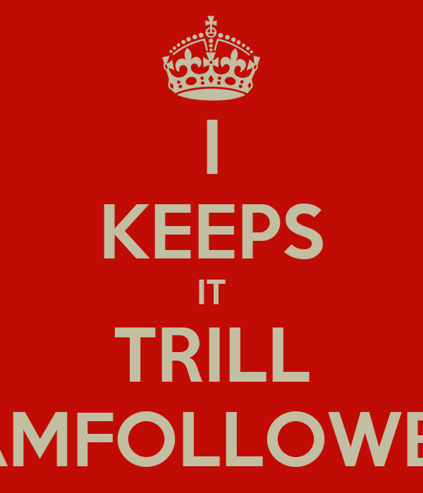 I KEEPS IT TRILL #TEAMFOLLOWBACK
