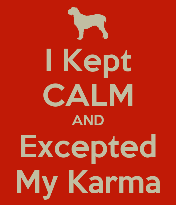 I Kept CALM AND Excepted My Karma
