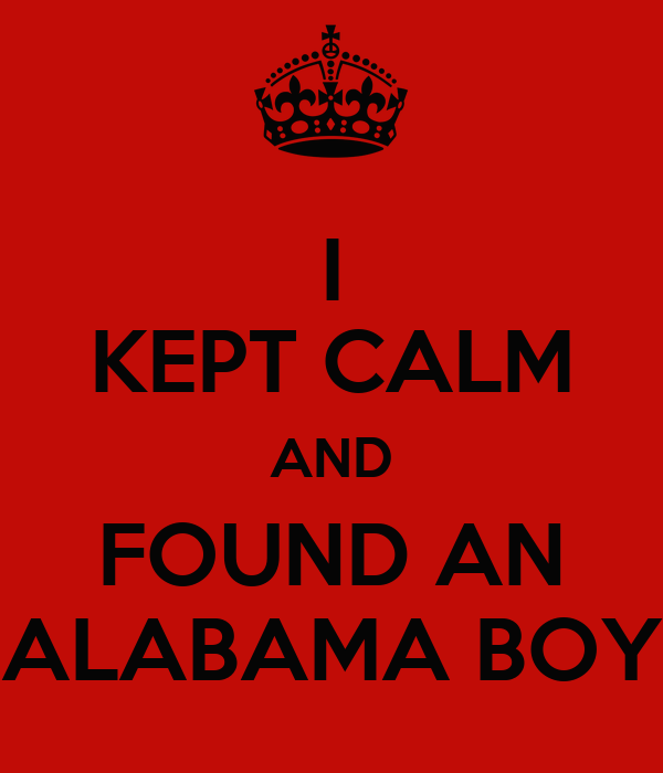 I KEPT CALM AND FOUND AN ALABAMA BOY