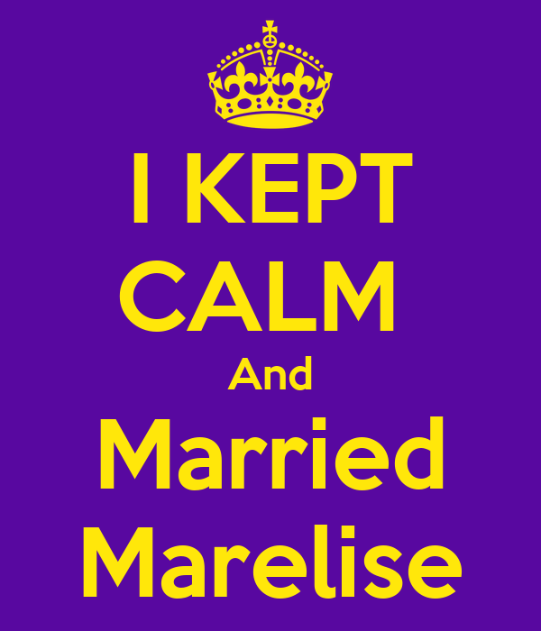 I KEPT CALM  And Married Marelise