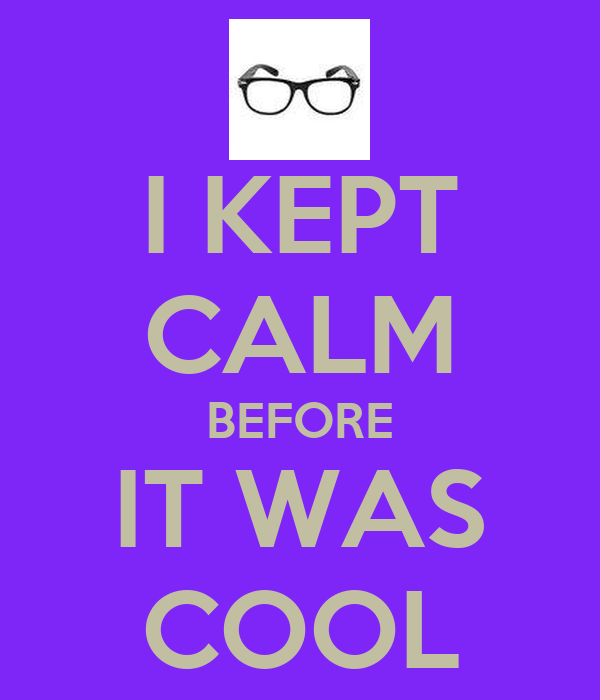 I KEPT CALM BEFORE IT WAS COOL