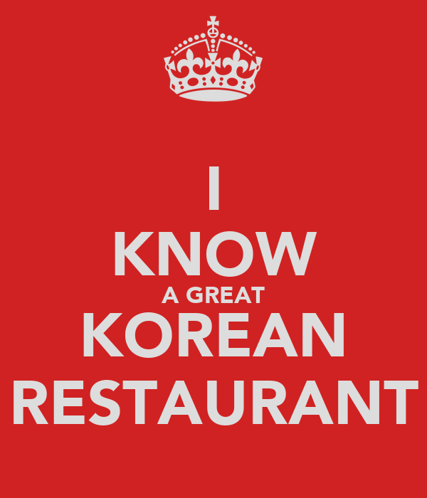 I KNOW A GREAT KOREAN RESTAURANT