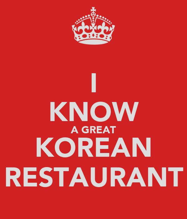 I KNOW A GREAT KOREAN RESTAURANT