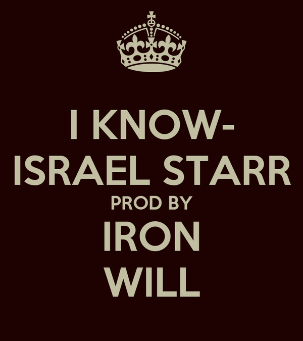 I KNOW- ISRAEL STARR PROD BY IRON WILL