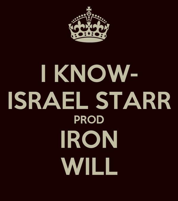 I KNOW- ISRAEL STARR PROD IRON WILL