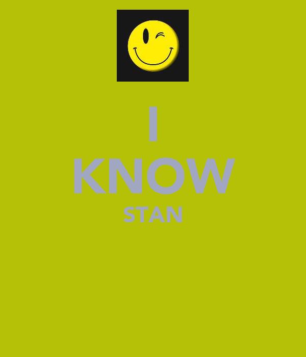 I KNOW STAN