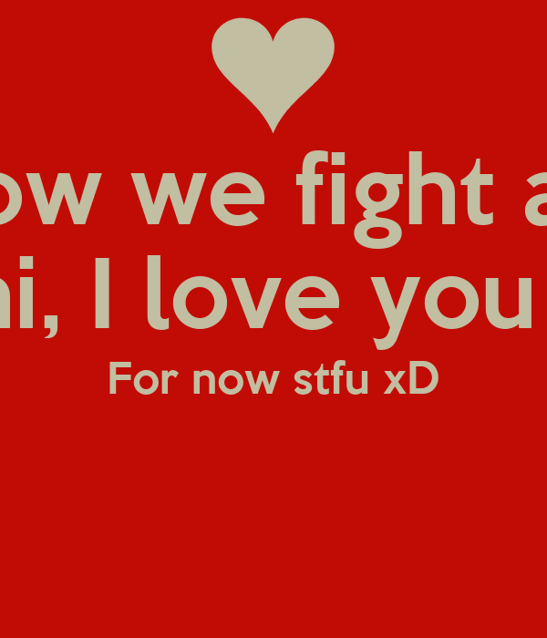 I Know We Fight A Lot But Riddhi I Love You So Much For Now Stfu