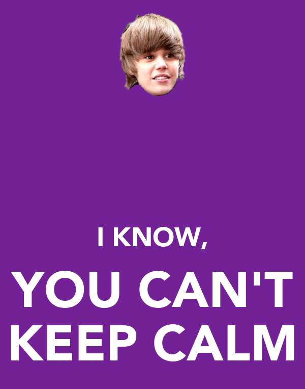 I KNOW, YOU CAN'T KEEP CALM