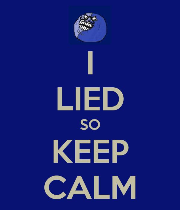 I LIED SO KEEP CALM