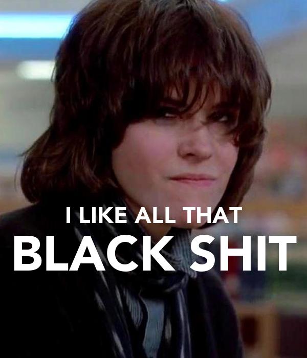 I LIKE ALL THAT BLACK SHIT