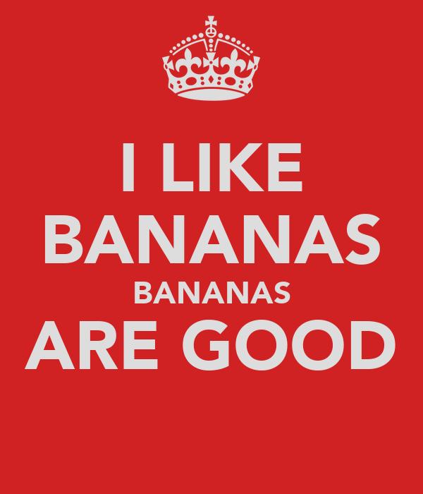 I LIKE BANANAS BANANAS ARE GOOD