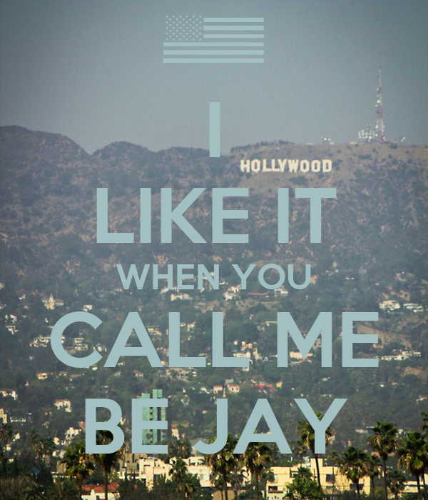 I LIKE IT WHEN YOU CALL ME BE JAY
