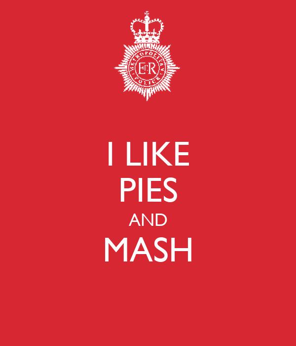 I LIKE PIES AND MASH