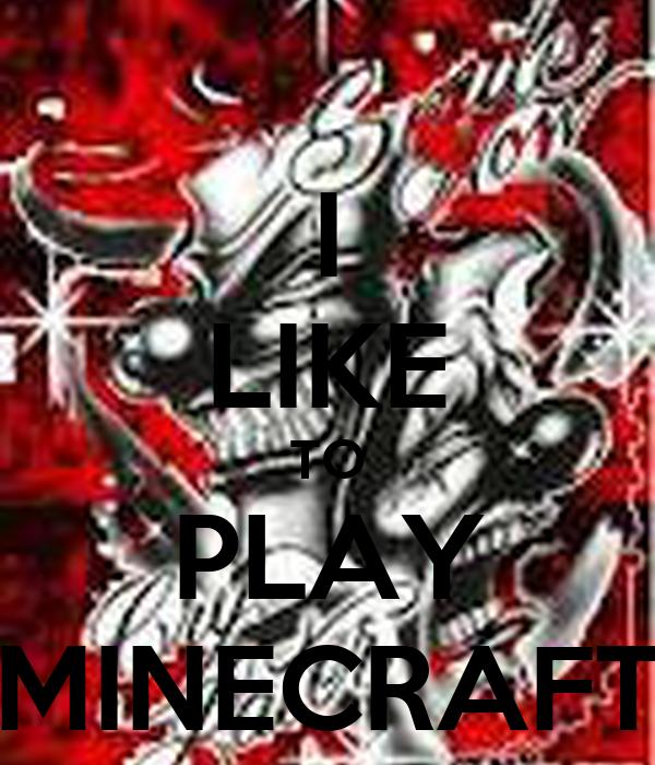 I LIKE TO PLAY MINECRAFT