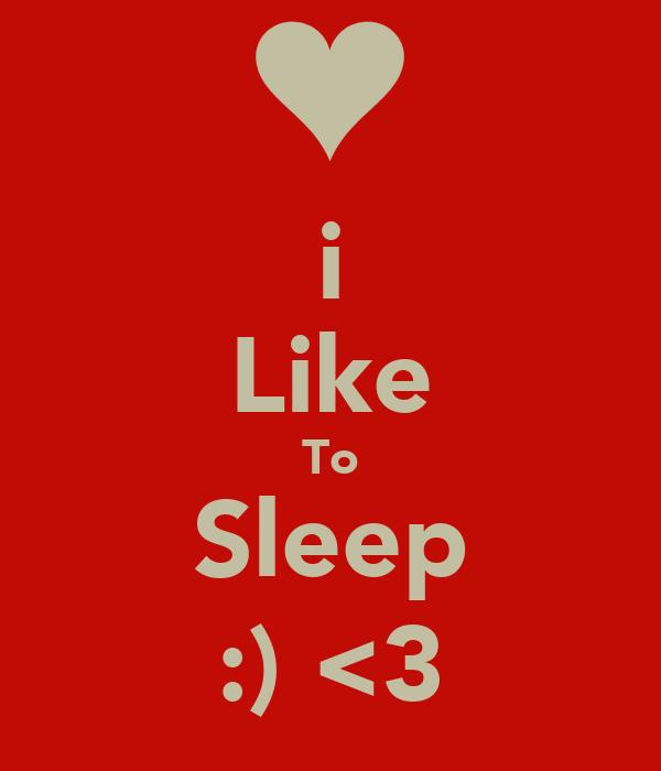i Like To Sleep :) <3