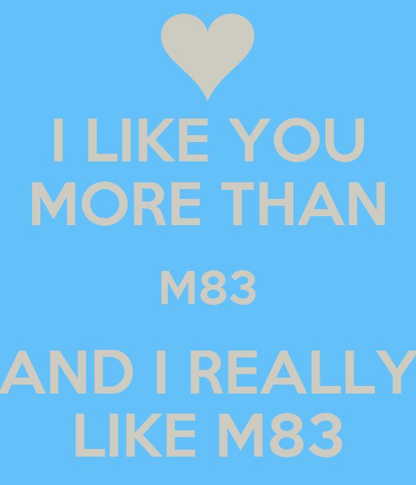 I LIKE YOU MORE THAN M83 AND I REALLY LIKE M83
