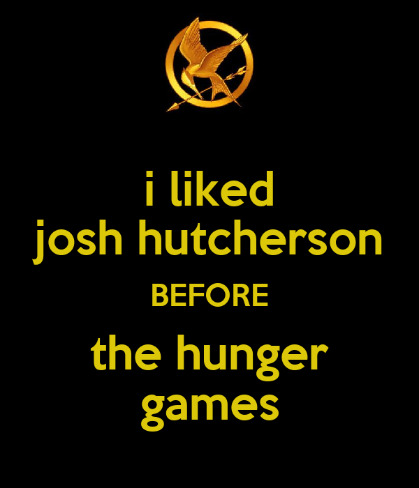i liked josh hutcherson BEFORE the hunger games