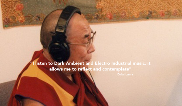 Música - Música ELECTRÓNICA e INDUSTRIAL I-listen-to-dark-ambient-and-electro-industrial-music-it-allows-me-to-reflect-and-contemplate-dalai-lama-