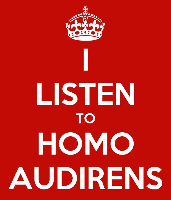 I LISTEN TO HOMO AUDIRENS
