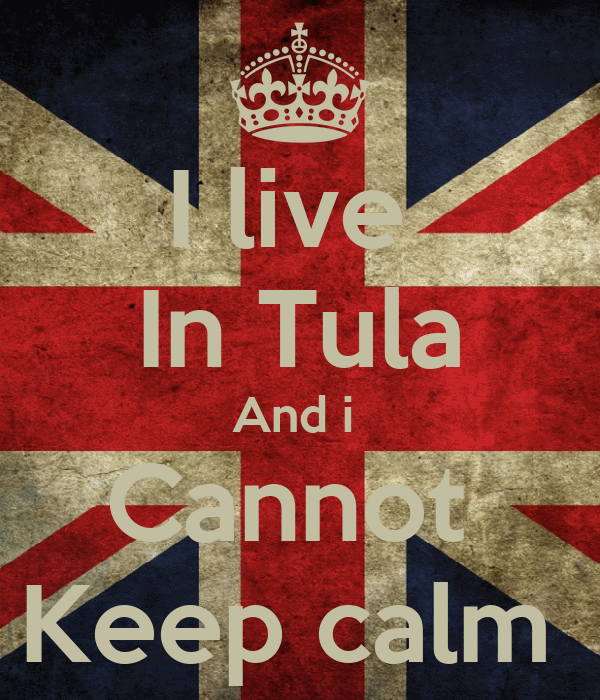 I live  In Tula And i  Cannot  Keep calm