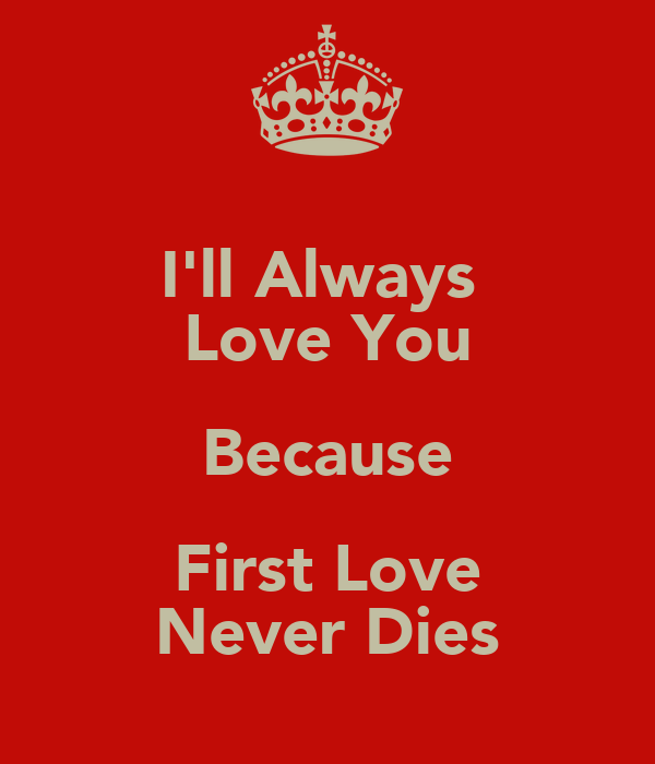 I'll Always  Love You Because First Love Never Dies