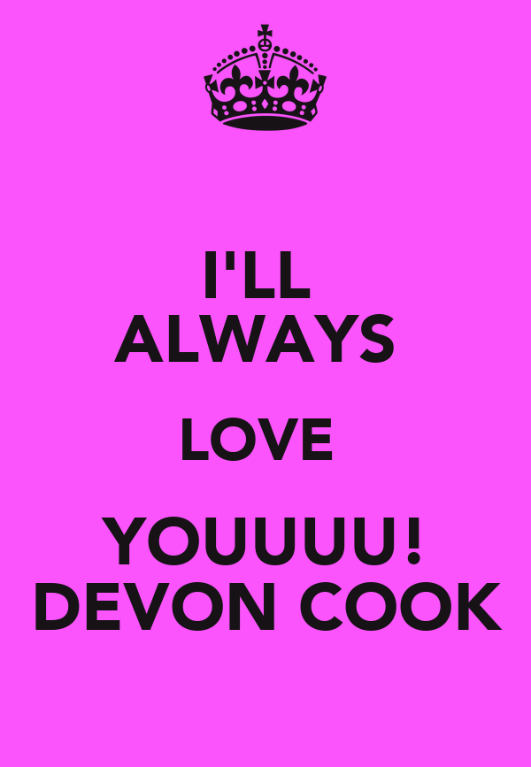 I'LL  ALWAYS  LOVE   YOUUUU!   DEVON COOK