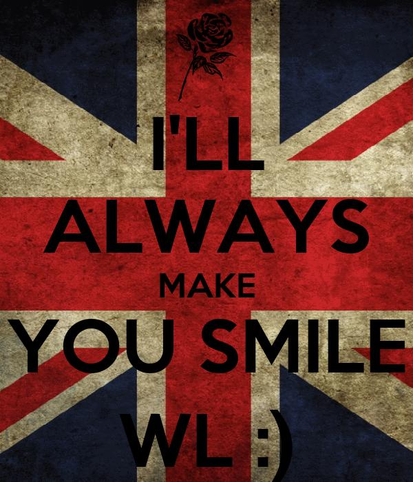 I'LL ALWAYS MAKE YOU SMILE WL :)