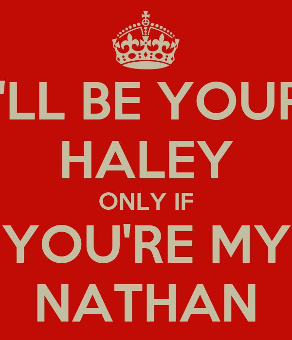 I'LL BE YOUR HALEY ONLY IF YOU'RE MY NATHAN
