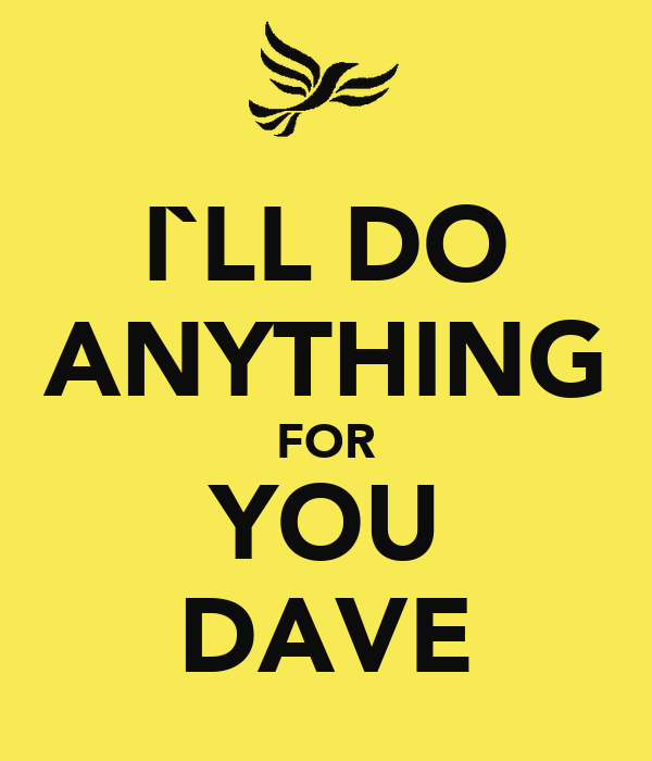 I`LL DO ANYTHING FOR YOU DAVE