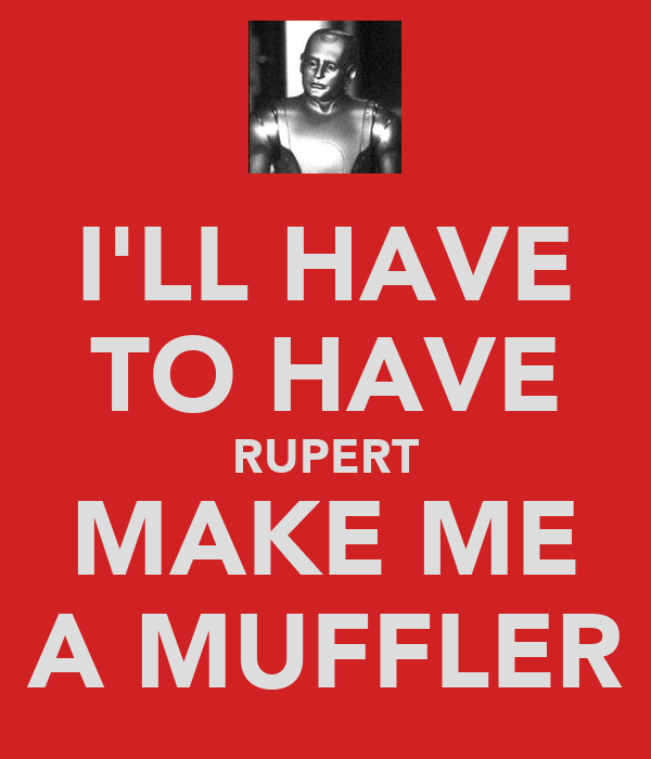 I'LL HAVE TO HAVE RUPERT MAKE ME A MUFFLER