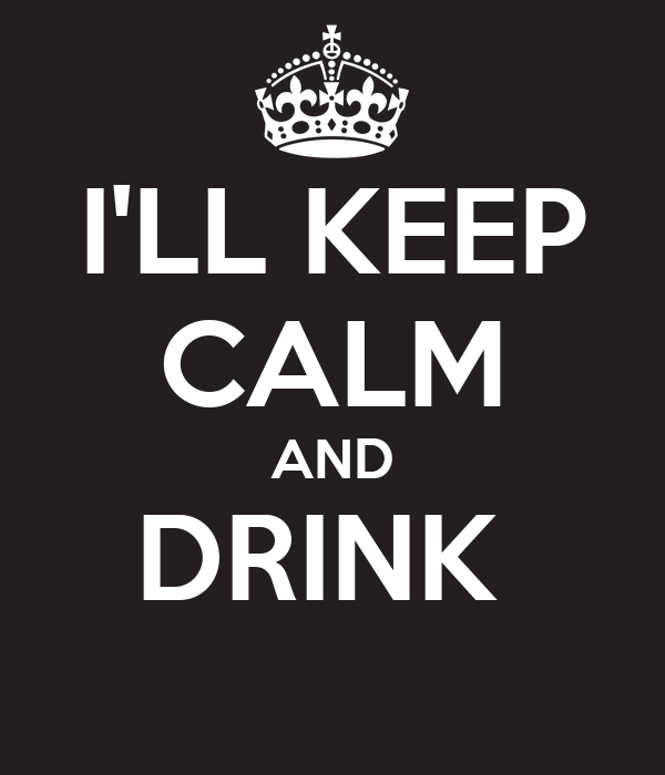 I'LL KEEP CALM AND DRINK