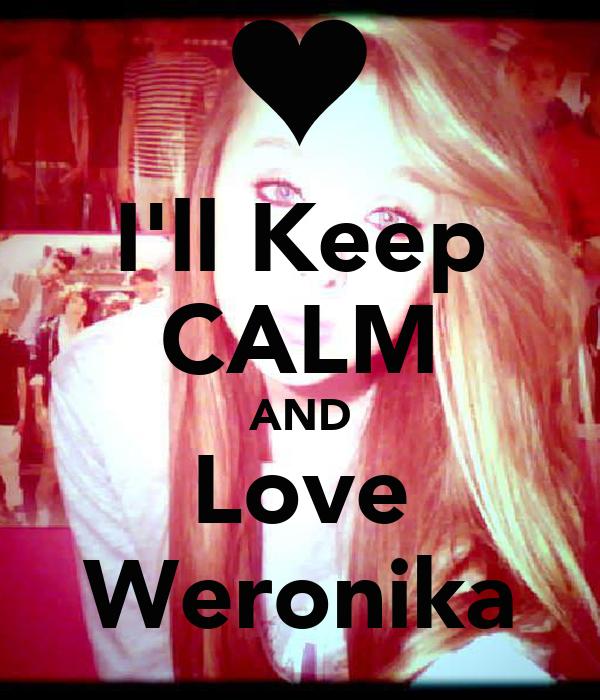 I'll Keep CALM AND Love Weronika