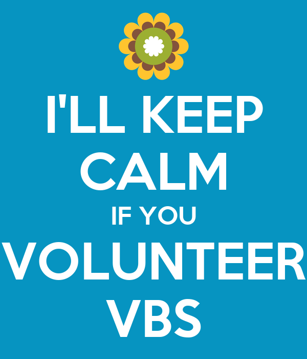 I'LL KEEP CALM IF YOU VOLUNTEER VBS
