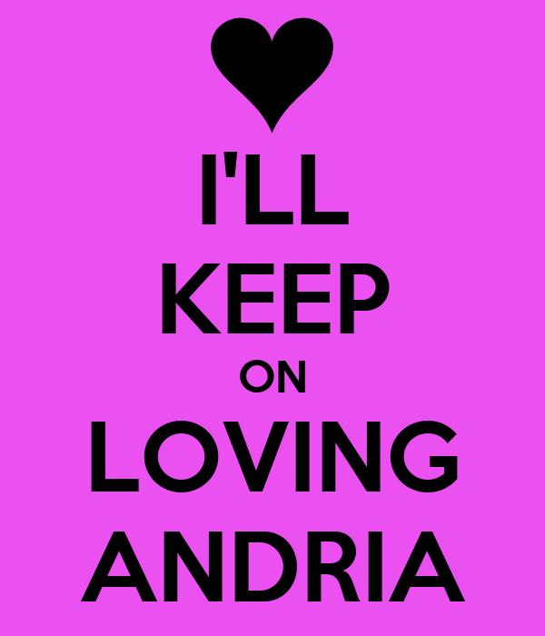 I'LL KEEP ON LOVING ANDRIA