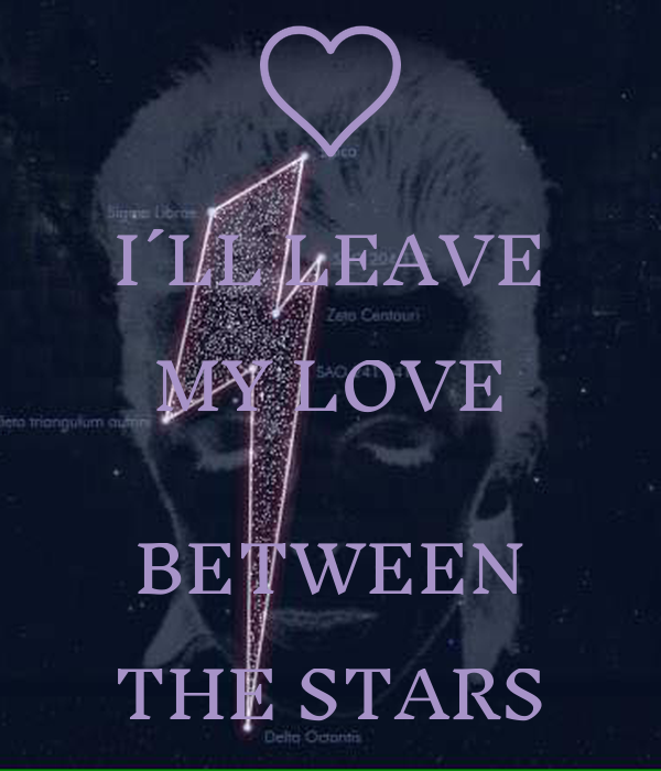 I´LL LEAVE MY LOVE  BETWEEN THE STARS